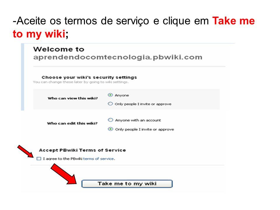 -Aceite os termos de serviço e clique em Take me to my wiki;
