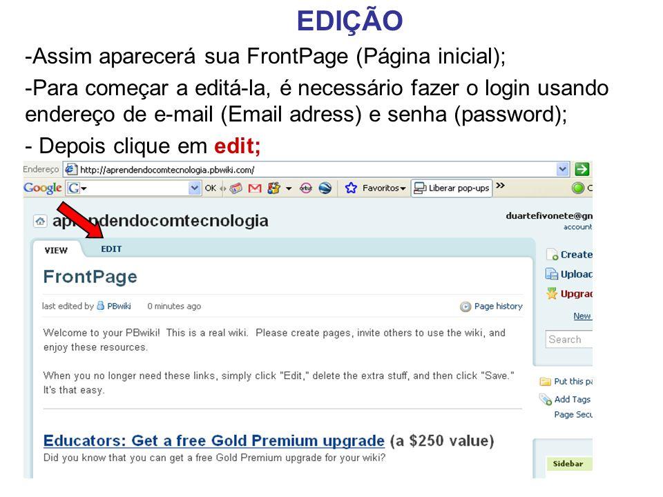 EDIÇÃO -Assim aparecerá sua FrontPage (Página inicial); -Para começar a editá-la, é necessário fazer o login usando endereço de e-mail (Email adress) e senha (password); - Depois clique em edit;