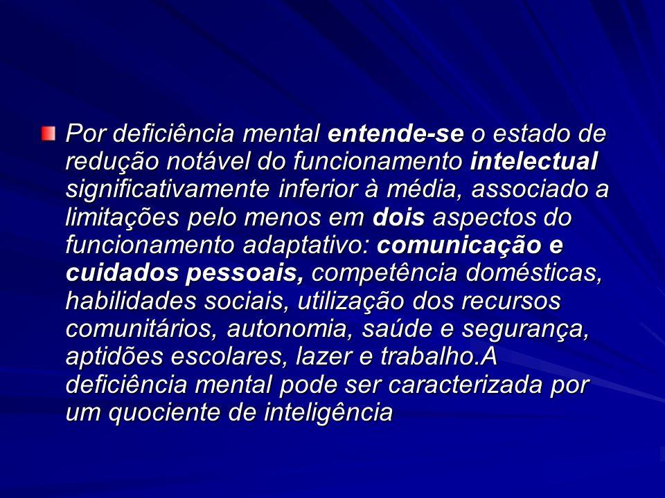Por deficiência mental entende-se o estado de redução notável do funcionamento intelectual significativamente inferior à média, associado a limitações