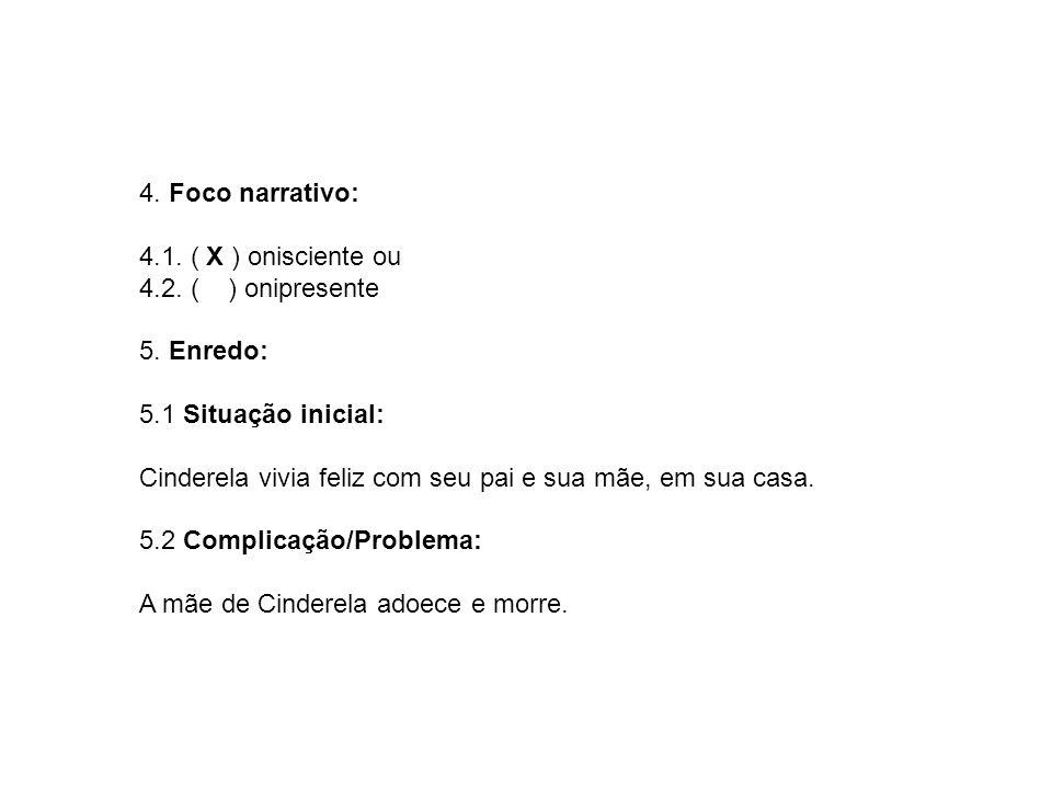 4.Foco narrativo: 4.1. ( X ) onisciente ou 4.2. ( ) onipresente 5.
