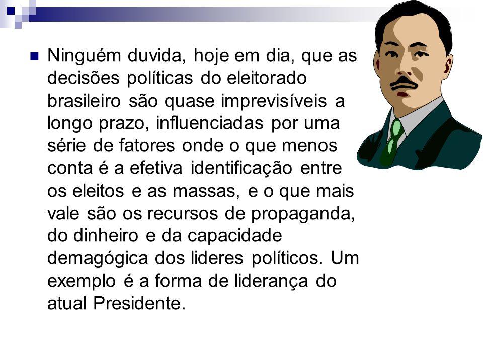 Ninguém duvida, hoje em dia, que as decisões políticas do eleitorado brasileiro são quase imprevisíveis a longo prazo, influenciadas por uma série de