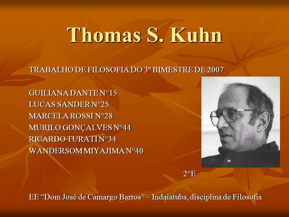 Thomas S. Kuhn TRABALHO DE FILOSOFIA DO 3º BIMESTRE DE 2007 GUILIANA DANTE N°15 LUCAS SANDER N°25 MARCELA ROSSI N°28 MURILO GONÇALVES N°44 RICARDO TUR
