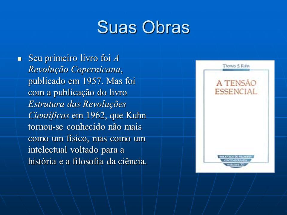 Suas Obras Seu primeiro livro foi A Revolução Copernicana, publicado em 1957. Mas foi com a publicação do livro Estrutura das Revoluções Científicas e