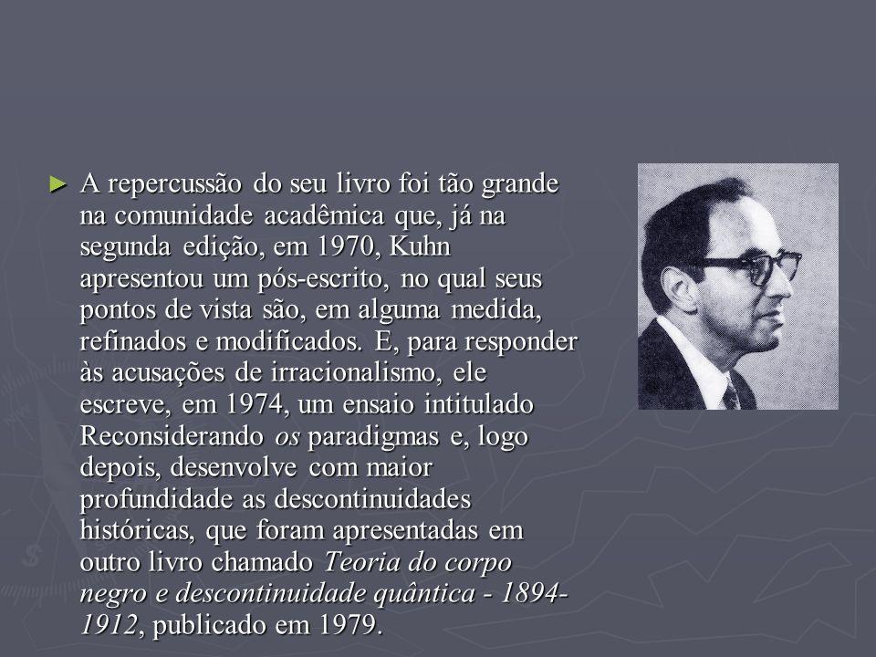 A repercussão do seu livro foi tão grande na comunidade acadêmica que, já na segunda edição, em 1970, Kuhn apresentou um pós-escrito, no qual seus pon