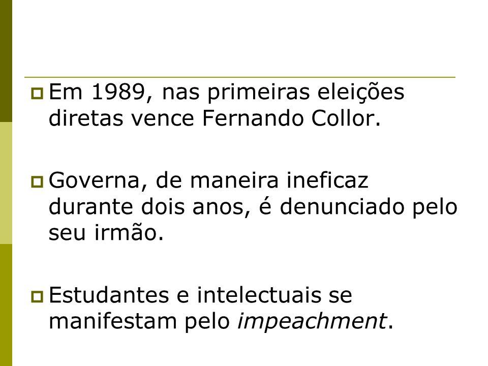 Em 1989, nas primeiras eleições diretas vence Fernando Collor. Governa, de maneira ineficaz durante dois anos, é denunciado pelo seu irmão. Estudantes