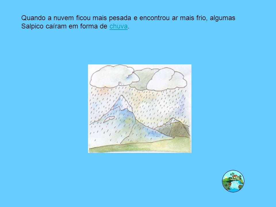 Quando a nuvem ficou mais pesada e encontrou ar mais frio, algumas Salpico caíram em forma de chuva.chuva