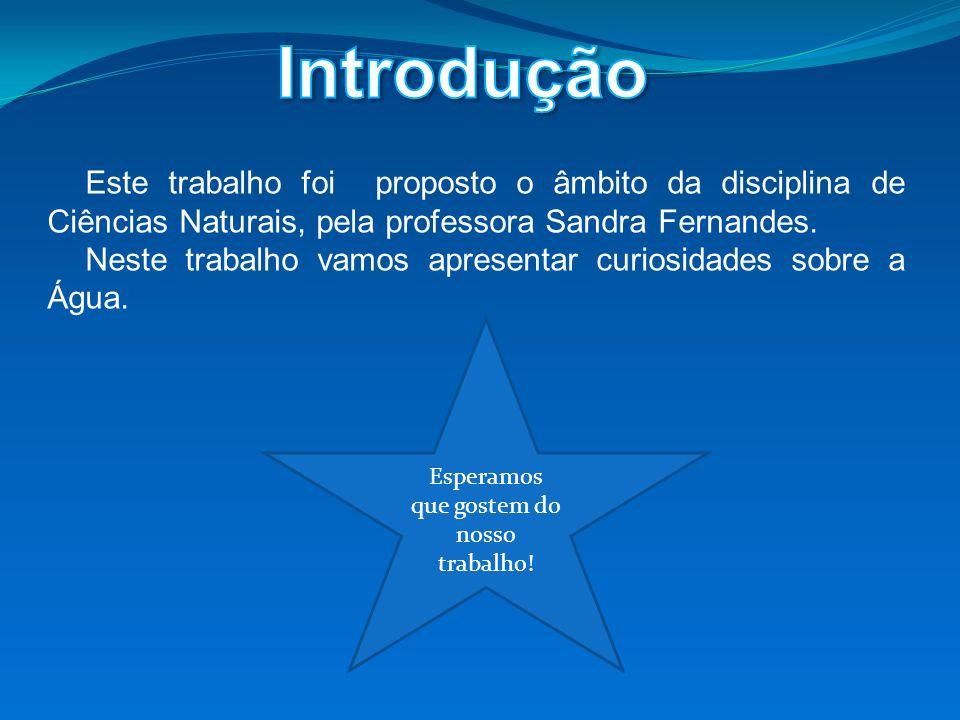 Este trabalho foi proposto o âmbito da disciplina de Ciências Naturais, pela professora Sandra Fernandes.