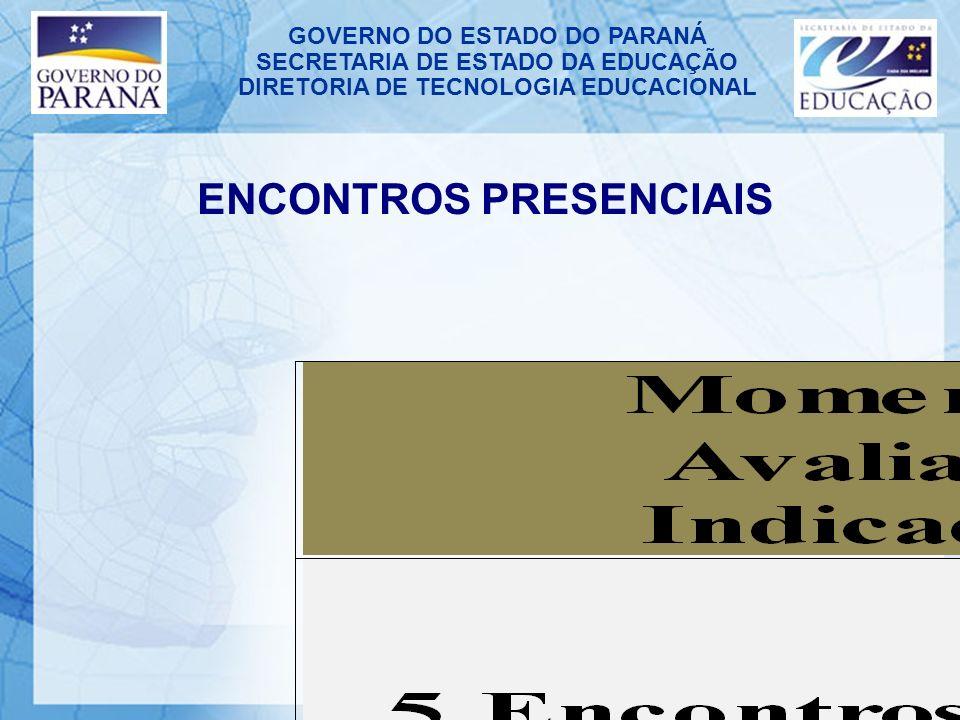 GOVERNO DO ESTADO DO PARANÁ SECRETARIA DE ESTADO DA EDUCAÇÃO DIRETORIA DE TECNOLOGIA EDUCACIONAL ENCONTROS PRESENCIAIS