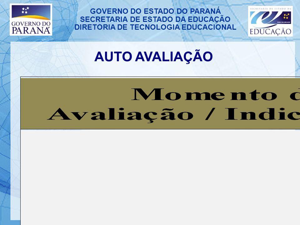 GOVERNO DO ESTADO DO PARANÁ SECRETARIA DE ESTADO DA EDUCAÇÃO DIRETORIA DE TECNOLOGIA EDUCACIONAL AUTO AVALIAÇÃO