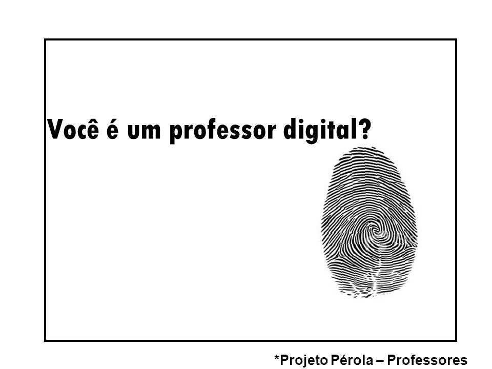 Você é um professor digital? *Projeto Pérola – Professores