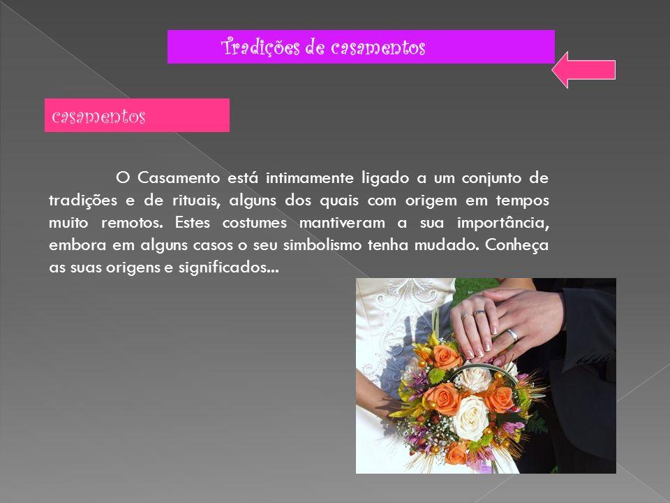 Tradições de casamentos Noivado: Como não há noivado sem anel de noivado, este tem um papel de relevo nesta fase da vida do casal.