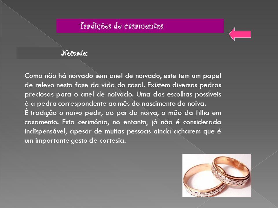 Tradições de casamentos Noivado: Como não há noivado sem anel de noivado, este tem um papel de relevo nesta fase da vida do casal. Existem diversas pe