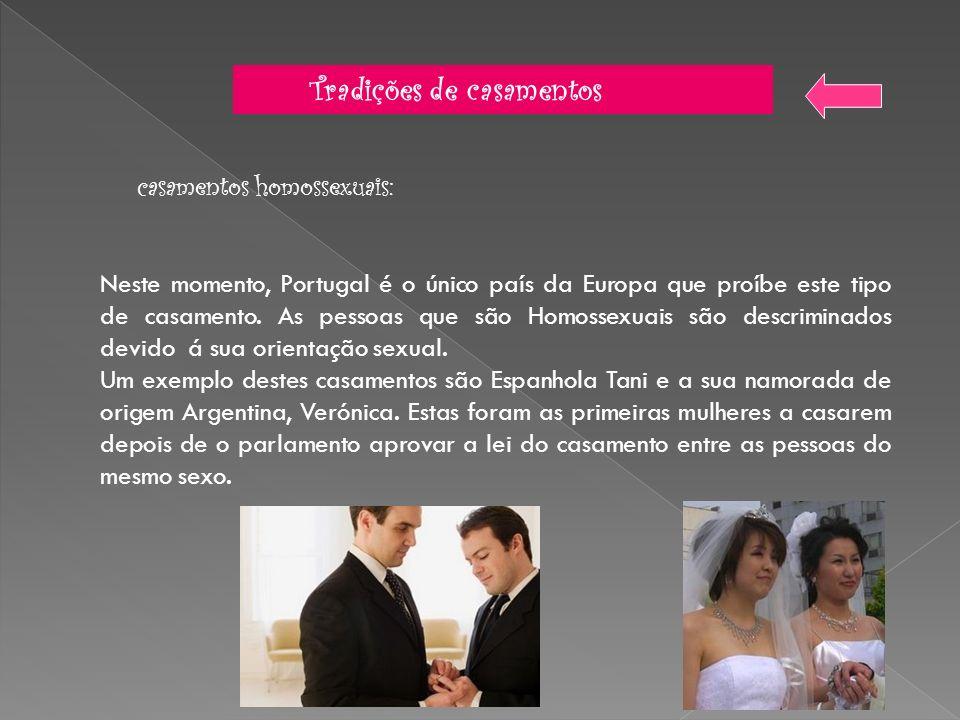 Tradições de casamentos casamentos homossexuais: Neste momento, Portugal é o único país da Europa que proíbe este tipo de casamento. As pessoas que sã