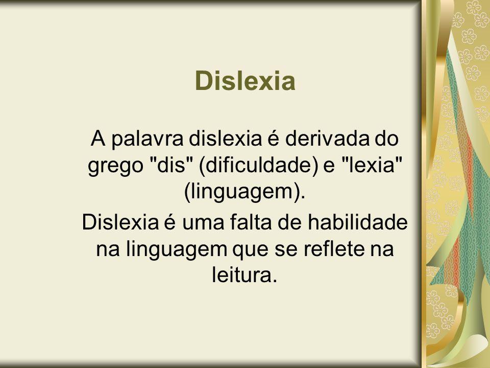 Dislexia A palavra dislexia é derivada do grego