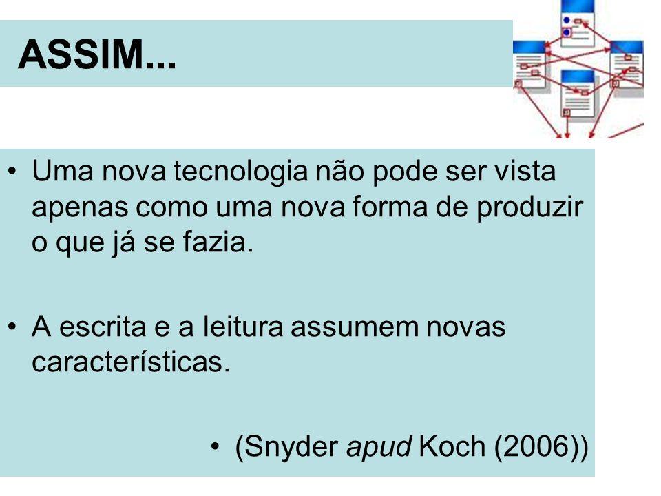 ASSIM... Uma nova tecnologia não pode ser vista apenas como uma nova forma de produzir o que já se fazia. A escrita e a leitura assumem novas caracter