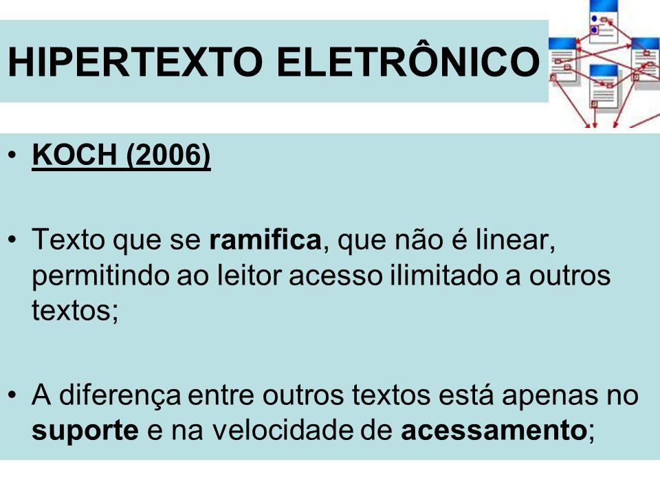 HIPERTEXTO ELETRÔNICO KOCH (2006) Texto que se ramifica, que não é linear, permitindo ao leitor acesso ilimitado a outros textos; A diferença entre ou