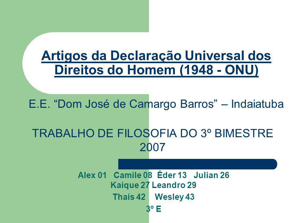 Artigos da Declaração Universal dos Direitos do Homem (1948 - ONU) Alex 01 Camile 08 Éder 13 Julian 26 Kaique 27 Leandro 29 Thaís 42 Wesley 43 3º E E.