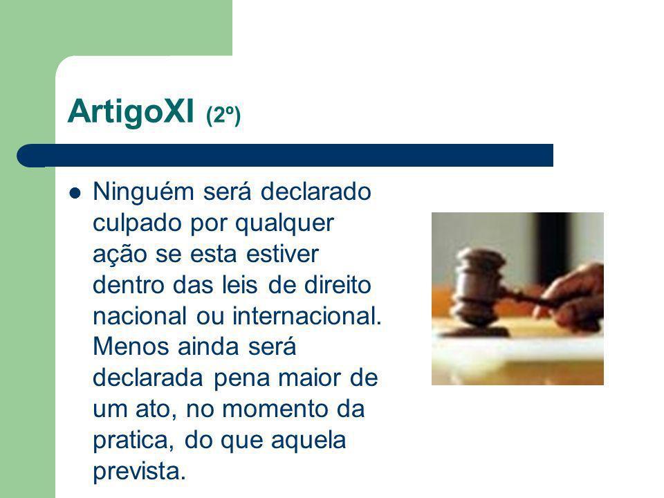 ArtigoXI (2º) Ninguém será declarado culpado por qualquer ação se esta estiver dentro das leis de direito nacional ou internacional. Menos ainda será