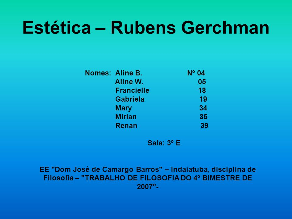 Estética – Rubens Gerchman Nomes: Aline B. Nº 04 Aline W. 05 Francielle 18 Gabriela 19 Mary 34 Mirian 35 Renan 39 Sala: 3º E EE