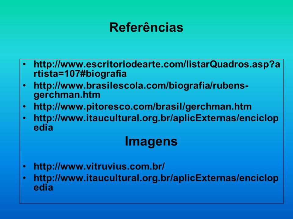 Referências http://www.escritoriodearte.com/listarQuadros.asp?a rtista=107#biografia http://www.brasilescola.com/biografia/rubens- gerchman.htm http:/