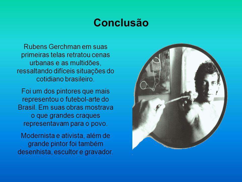 Referências http://www.escritoriodearte.com/listarQuadros.asp?a rtista=107#biografia http://www.brasilescola.com/biografia/rubens- gerchman.htm http://www.pitoresco.com/brasil/gerchman.htm http://www.itaucultural.org.br/aplicExternas/enciclop edia Imagens http://www.vitruvius.com.br/ http://www.itaucultural.org.br/aplicExternas/enciclop edia