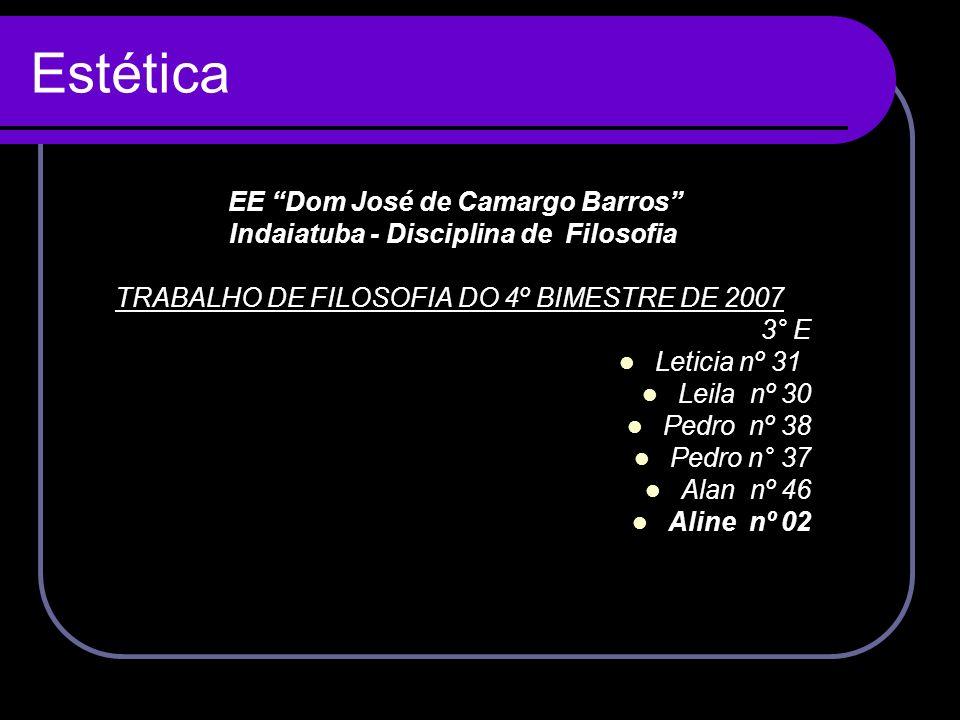 EE Dom José de Camargo Barros Indaiatuba - Disciplina de Filosofia TRABALHO DE FILOSOFIA DO 4º BIMESTRE DE 2007 3° E Leticia nº 31 Leila nº 30 Pedro n
