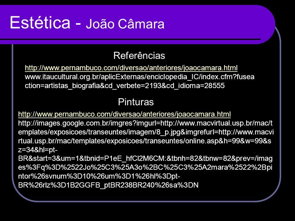 Estética - João Câmara http://www.pernambuco.com/diversao/anteriores/joaocamara.html www.itaucultural.org.br/aplicExternas/enciclopedia_IC/index.cfm?f
