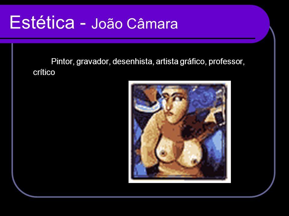 Estética - João Câmara Pintor, gravador, desenhista, artista gráfico, professor, crítico