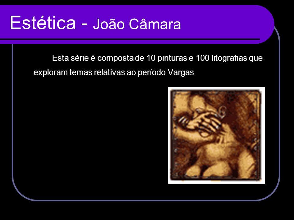 Estética - João Câmara Esta série é composta de 10 pinturas e 100 litografias que exploram temas relativas ao período Vargas
