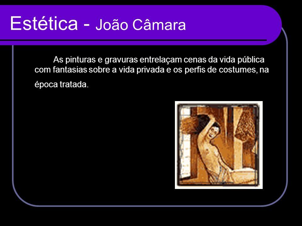 Estética - João Câmara As pinturas e gravuras entrelaçam cenas da vida pública com fantasias sobre a vida privada e os perfis de costumes, na época tr