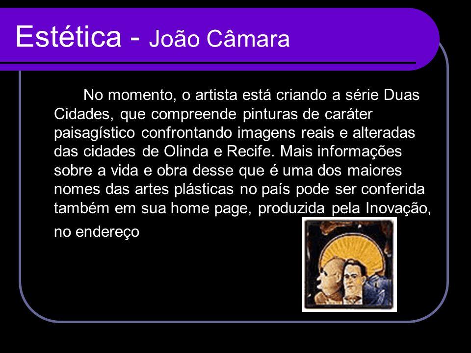 Estética - João Câmara No momento, o artista está criando a série Duas Cidades, que compreende pinturas de caráter paisagístico confrontando imagens r