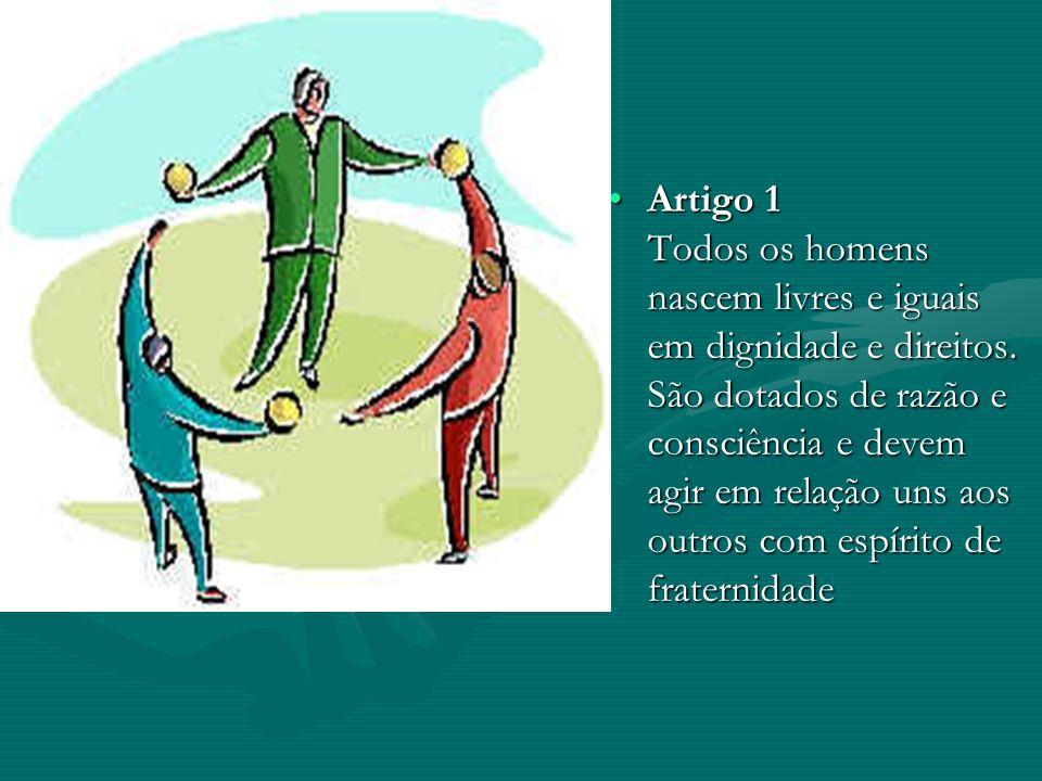 Artigo 1 Todos os homens nascem livres e iguais em dignidade e direitos. São dotados de razão e consciência e devem agir em relação uns aos outros com