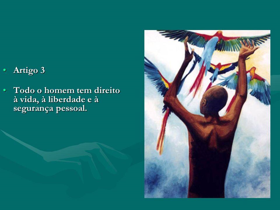 Artigo 3Artigo 3 Todo o homem tem direito à vida, à liberdade e à segurança pessoal.Todo o homem tem direito à vida, à liberdade e à segurança pessoal