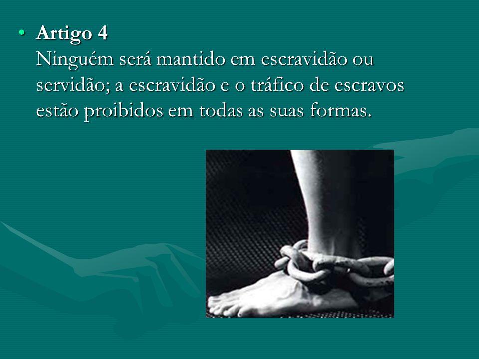 Artigo 5 Ninguém será submetido a tortura, nem a tratamento ou castigo cruel, desumano ou degradante.Artigo 5 Ninguém será submetido a tortura, nem a tratamento ou castigo cruel, desumano ou degradante.