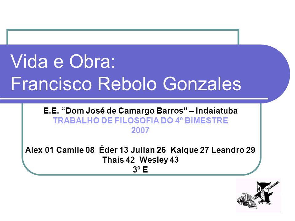Vida e Obra: Francisco Rebolo Gonzales E.E. Dom José de Camargo Barros – Indaiatuba TRABALHO DE FILOSOFIA DO 4º BIMESTRE 2007 Alex 01 Camile 08 Éder 1