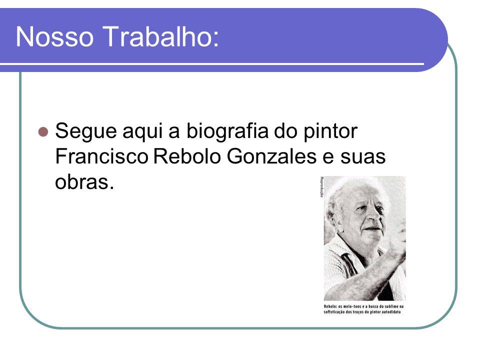 Nosso Trabalho: Segue aqui a biografia do pintor Francisco Rebolo Gonzales e suas obras.