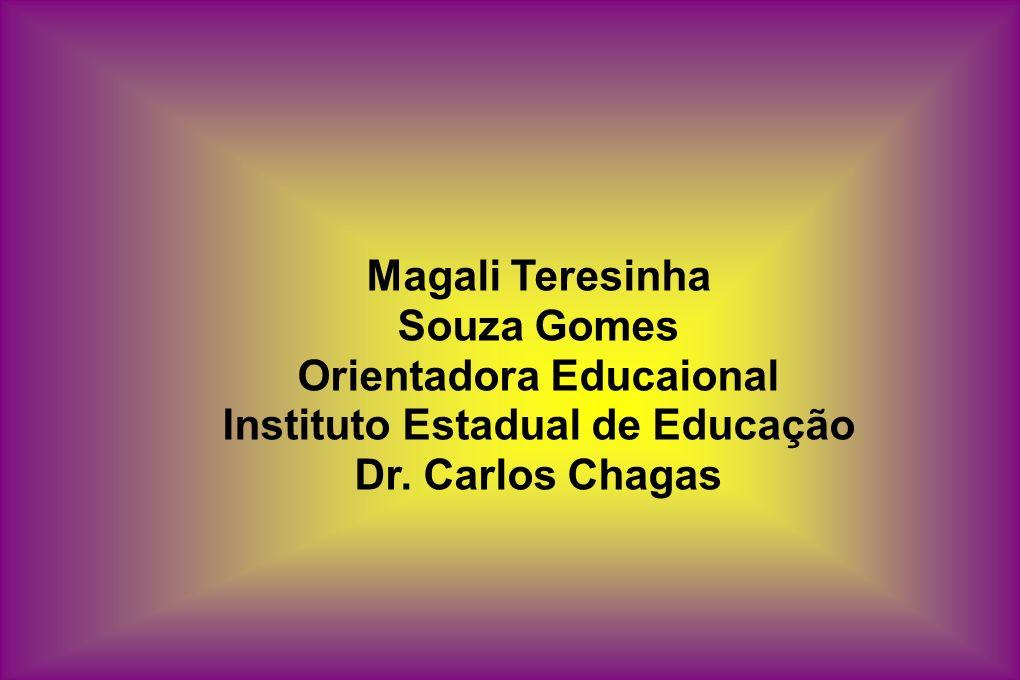 Magali Teresinha Souza Gomes Orientadora Educaional Instituto Estadual de Educação Dr.