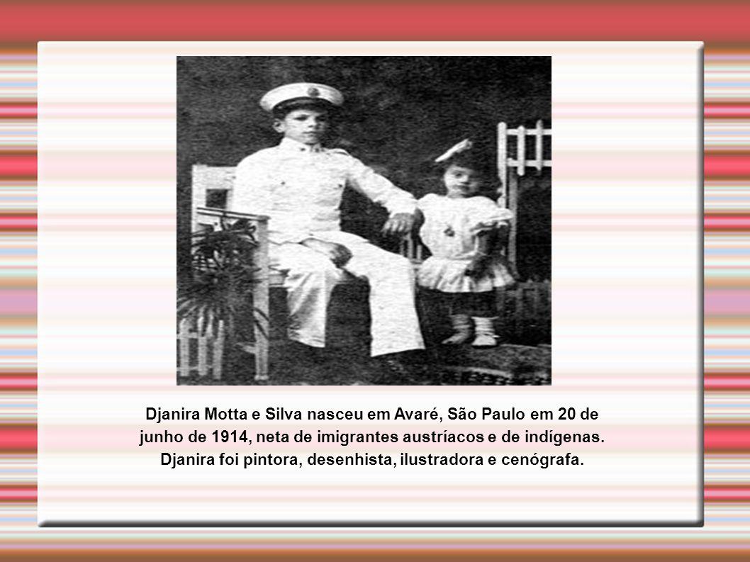 Djanira Motta e Silva nasceu em Avaré, São Paulo em 20 de junho de 1914, neta de imigrantes austríacos e de indígenas.