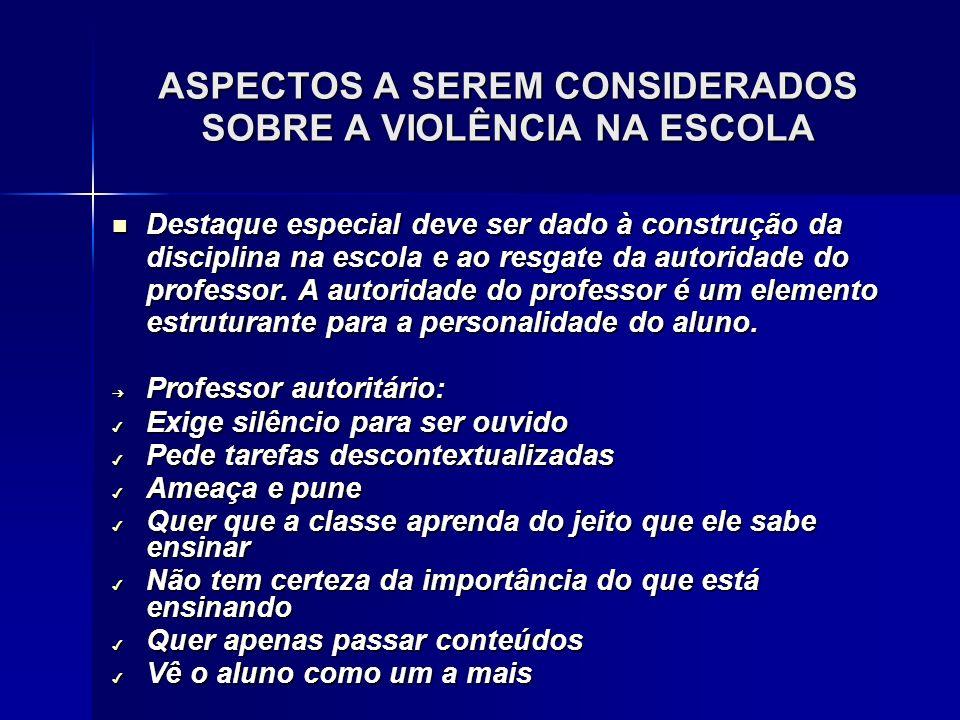 ASPECTOS A SEREM CONSIDERADOS SOBRE A VIOLÊNCIA NA ESCOLA Destaque especial deve ser dado à construção da disciplina na escola e ao resgate da autorid