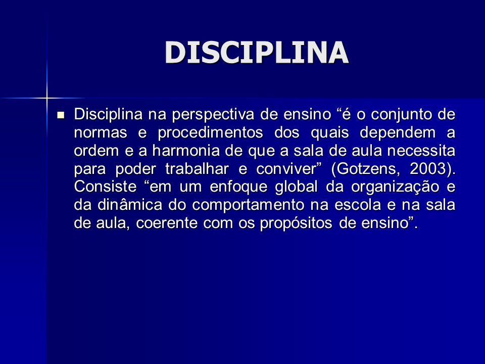 DISCIPLINA Disciplina na perspectiva de ensino é o conjunto de normas e procedimentos dos quais dependem a ordem e a harmonia de que a sala de aula ne