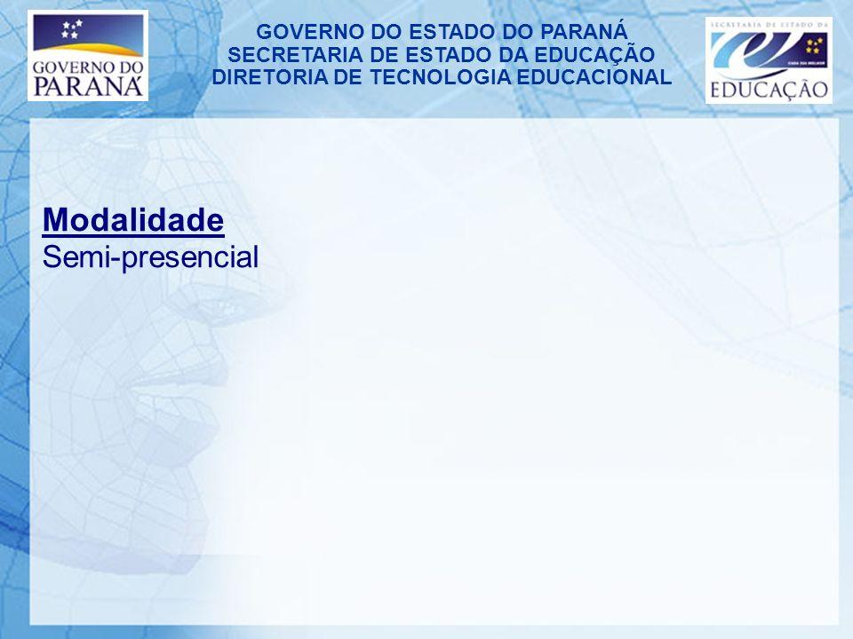 GOVERNO DO ESTADO DO PARANÁ SECRETARIA DE ESTADO DA EDUCAÇÃO DIRETORIA DE TECNOLOGIA EDUCACIONAL Modalidade Semi-presencial