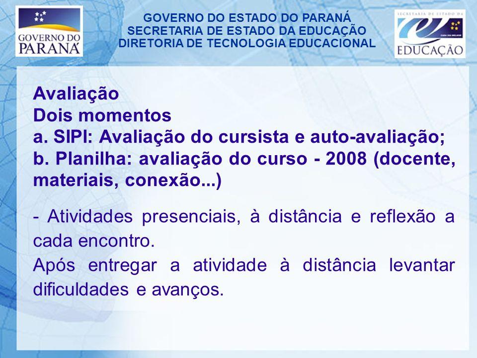 GOVERNO DO ESTADO DO PARANÁ SECRETARIA DE ESTADO DA EDUCAÇÃO DIRETORIA DE TECNOLOGIA EDUCACIONAL Avaliação Dois momentos a.