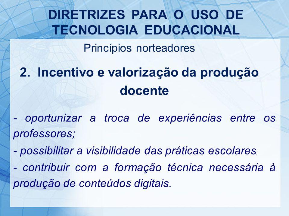 Princípios norteadores 2. Incentivo e valorização da produção docente - oportunizar a troca de experiências entre os professores; - possibilitar a vis