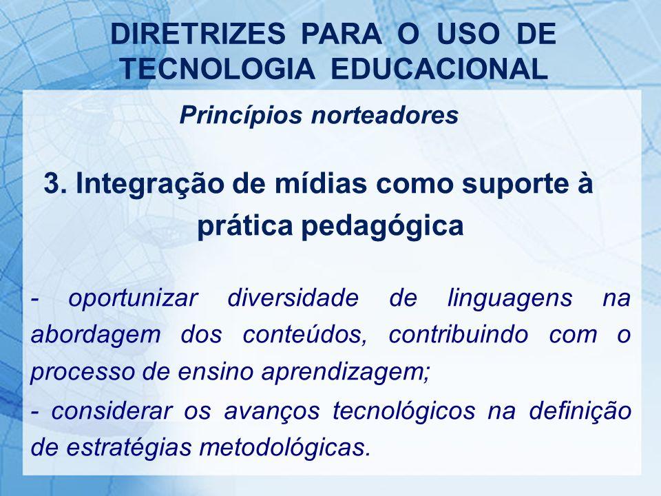 Princípios norteadores 3. Integração de mídias como suporte à prática pedagógica - oportunizar diversidade de linguagens na abordagem dos conteúdos, c