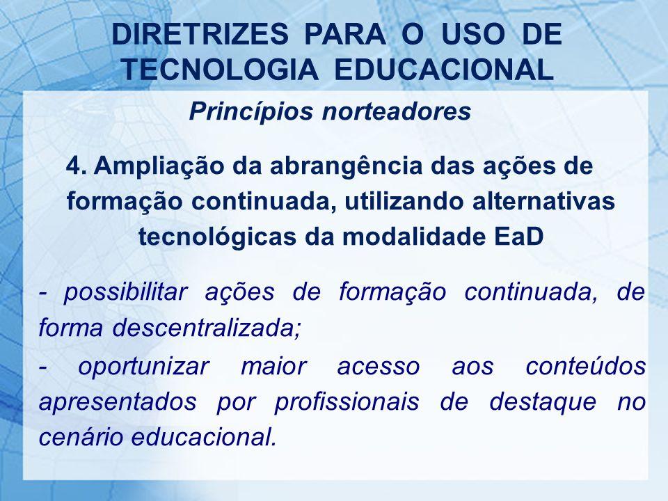 Princípios norteadores 4. Ampliação da abrangência das ações de formação continuada, utilizando alternativas tecnológicas da modalidade EaD - possibil