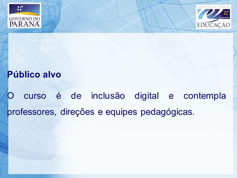 Público alvo O curso é de inclusão digital e contempla professores, direções e equipes pedagógicas.