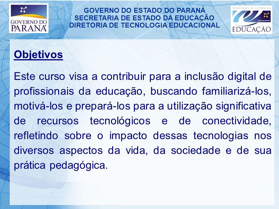 GOVERNO DO ESTADO DO PARANÁ SECRETARIA DE ESTADO DA EDUCAÇÃO DIRETORIA DE TECNOLOGIA EDUCACIONAL Objetivos Este curso visa a contribuir para a inclusã