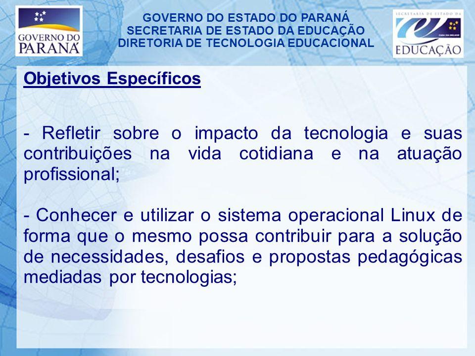 GOVERNO DO ESTADO DO PARANÁ SECRETARIA DE ESTADO DA EDUCAÇÃO DIRETORIA DE TECNOLOGIA EDUCACIONAL Objetivos Específicos - Refletir sobre o impacto da t