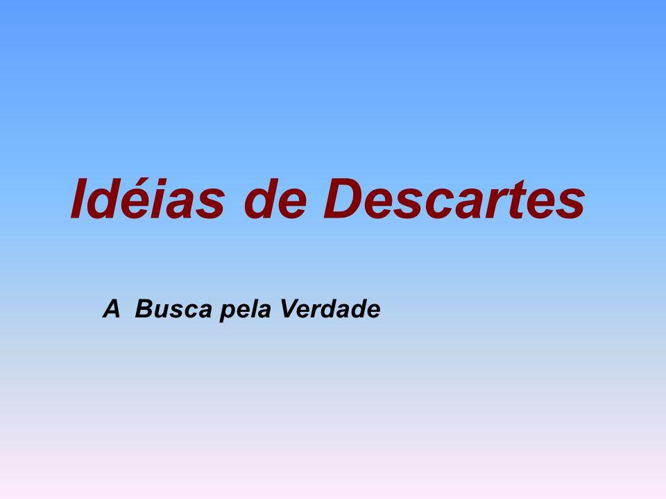 Idéias de Descartes A Busca pela Verdade