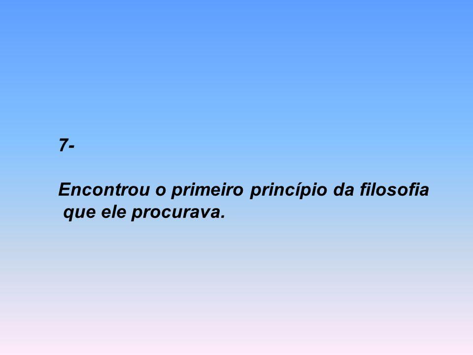8- Descartes percebeu que é uma substância pensante!